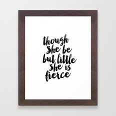 Though She Be But Little She Is Fierce Black and White Typography Print Framed Art Print