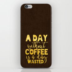 A day without coffee is a day wasted iPhone & iPod Skin