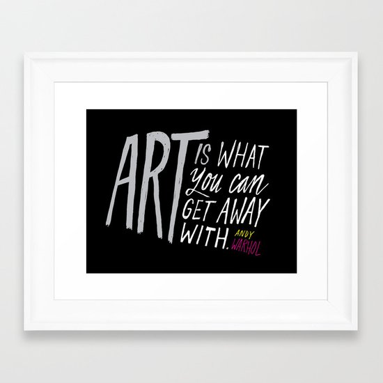 Art is what you can get away with. Framed Art Print