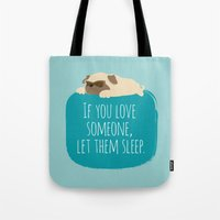 If you love someone,  let them sleep. Tote Bag