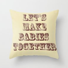 Let's Make Babies Together Throw Pillow