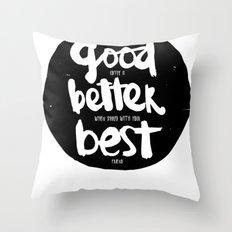 GOOD BETTER BEST Throw Pillow