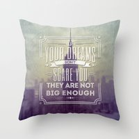 If Your Dreams Do Not Scare You, They Are Not Big Enough Throw Pillow