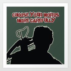 Choose Your Words More Carefully Art Print