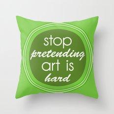 Stop pretending art is hard (green) Throw Pillow