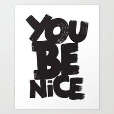 YOU BE NICE Art Print