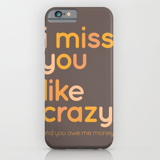 I miss you like crazy iPhone & iPod Case
