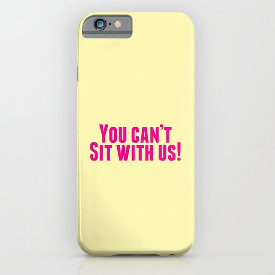 You Can't Sit With Us! iPhone & iPod Case