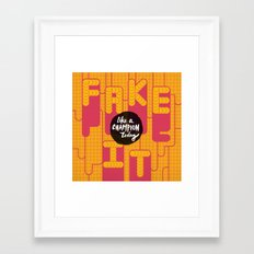 Fake It Framed Art Print