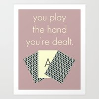 you play the hand you're dealt Art Print