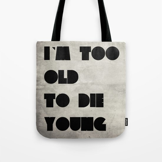 Too old to die young Tote Bag