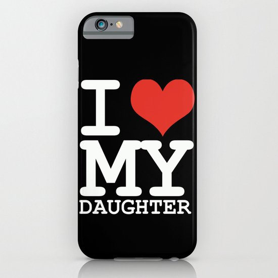 I love my daughter iPhone & iPod Case