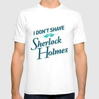I Don't Shave for Sherlock Holmes Mens Fitted Tee White SMALL
