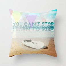 you can't stop the waves, but you can learn to surf Throw Pillow