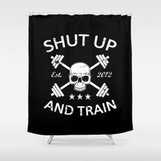Shut Up and Train Shower Curtain