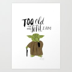 Yoda - Too old for this Sith I am  Art Print