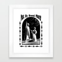 Not by Bread Alone Framed Art Print