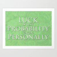 Luck Is Just Art Print