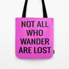 not all who wander are lost Tote Bag