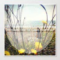 I'd Swim The Oceans For … Canvas Print