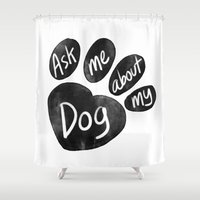 Ask Me About My Dog Shower Curtain