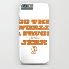 Do The World A Favor..  iPhone 6 Slim Case
