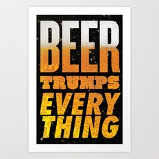 Beer Trumps Everything Art Print