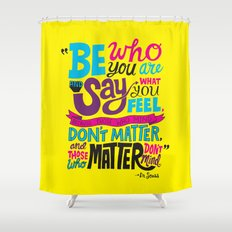 Be Who You Are... Shower Curtain