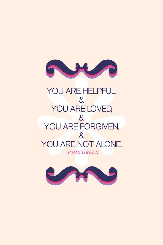 Helpful, loved, forgiven, not alone Art Print