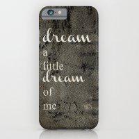 DREAM A LITTLE DREAM OF ME.. iPhone 6 Slim Case