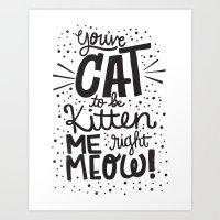 CAT TO BE KITTEN ME Art Print
