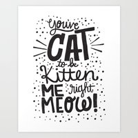CAT TO BE KITTEN ME Art Print
