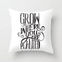 Grow Where You Are Plant… Throw Pillow