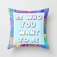 Be Who You Want To Be Throw Pillow