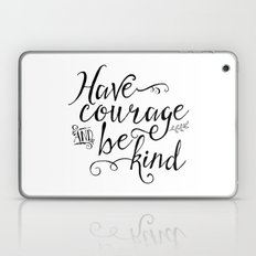 Have Courage and Be Kind (BW) Laptop & iPad Skin