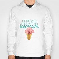 I love you more than icecream Hoody