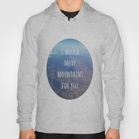 I Would Move Mountains F… Hoody