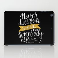 Never Dull Your Shine iPad Case