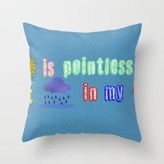 Sunshine is pointless Throw Pillow
