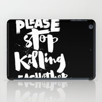 Please Stop Killing Each Other iPad Case