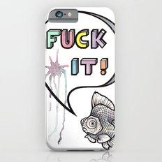 Fuck It Slim Case iPhone 6s