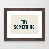 Try Something Framed Art Print