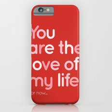 Love of my life iPhone 6 Slim Case