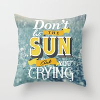 Dont let the sun Throw Pillow