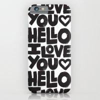 HELLO I LOVE YOU iPhone 6 Slim Case