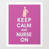 Keep Calm and Nurse On (For the love of nursing) Art Print