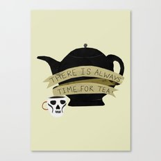 There Is Always Time For Tea Canvas Print