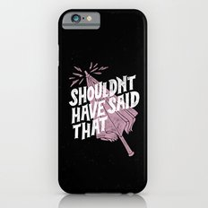 Shouldnt have said that Slim Case iPhone 6s