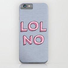 LOL NO iPhone 6s Slim Case