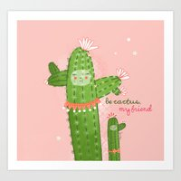 Be Cactus, My Friend Art Print